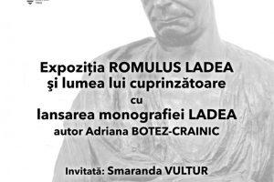 Vernisajul expoziției Romulus Ladea și lumea lui cuprinzătoare, la Muzeul Național al Banatului
