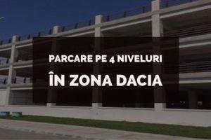 Prima parcare pe 4 niveluri din Timișoara va fi realizată în zona Dacia